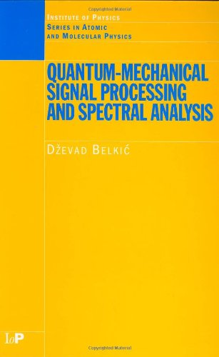 Quantum-Mechanical Signal Processing and Spectral Analysis (Series in Atomic Molecular Physics)