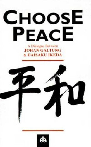 Choose Peace: A Dialogue Between Johan Galtung and Daisaku Ikeda