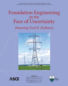 Foundation Engineering in the Face of Uncertainty: Honoring Fred H. Kulhawy (Geotechnical Special Publication 229)