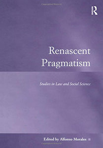 Renascent Pragmatism: Studies in Law and Social Science (Law, Justice and Power)