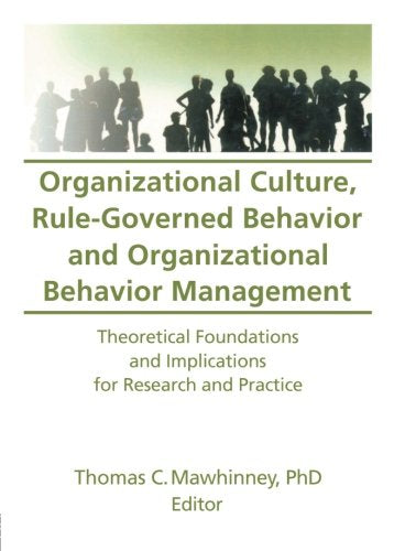 Organizational Culture, Rule-Governed Behavior and Organizational Behavior Management: Theoretical Foundations and Implications for Research and ... Behavior Management , Vol 12, No 2)
