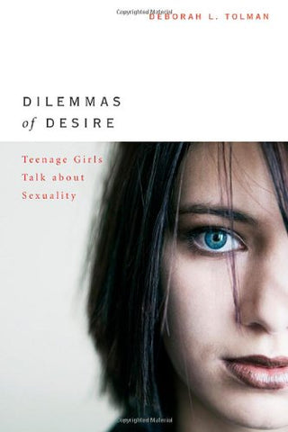 Dilemmas Of Desire: Teenage Girls Talk About Sexuality