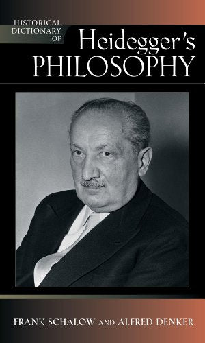 Historical Dictionary of Heidegger's Philosophy (Historical Dictionaries of Religions, Philosophies, and Movements, Vol. 101)