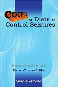 <B>Couple</B> Of Diets To Control Seizures: Both Helped Me One Cured Me