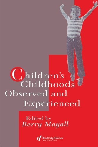 Children's Childhoods: Observed And Experienced (World of Childhood and Adolescence Series)