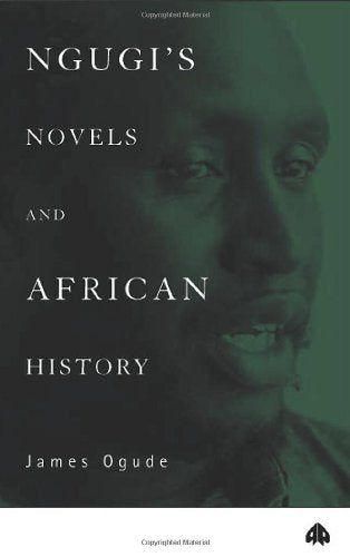 Ngugi's Novels and African History: Narrating the Nation