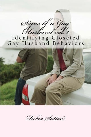 Signs Of A Gay Husband: Identifying Closeted Gay Husband Behaviors (Volume 1)