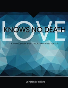 Love Knows No Death: A Guided Workbook for Grief Transformation