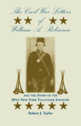The Civil War Letters of William A. Robinson and the Story of the 89th New York Volunteer Infantry