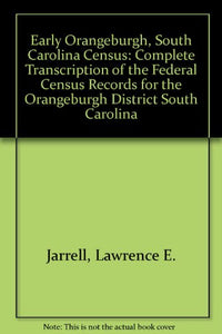 Early Orangeburgh, South Carolina Census: Complete Transcription of the Federal Census Records for the Orangeburgh District South Carolina