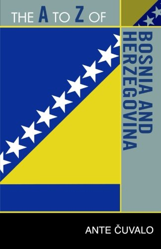 The A to Z of Bosnia and Herzegovina (The A to Z Guide Series)