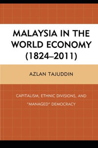 Malaysia in the World Economy (18242011): Capitalism, Ethnic Divisions, and Managed Democracy