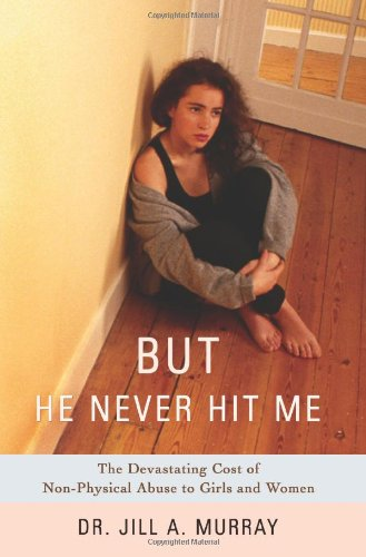But He Never Hit Me: The Devastating Cost Of Non-Physical Abuse To Girls And Women