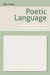 Poetic Language: Theory and Practice from the Renaissance to the Present