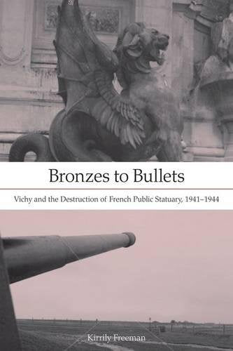 Bronzes to Bullets: Vichy and the Destruction of French Public Statuary, 19411944