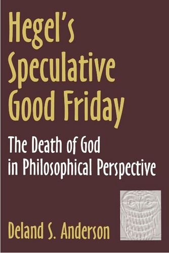 Hegel's Speculative Good Friday: The Death of God in Philosophical Perspective (AAR Reflection and Theory in the Study of Religion)
