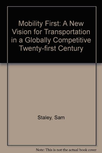 Mobility First: A New Vision for Transportation in a Globally Competitive Twenty-first Century