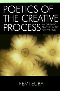 Poetics of the Creative Process: An Organic Practicum to Playwriting