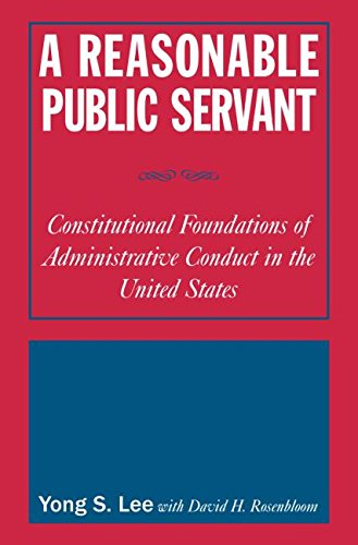 A Reasonable Public Servant: Constitutional Foundations of Administrative Conduct in the United States