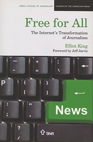 Free for All: The Internet's Transformation of Journalism (Medill School of Journalism Visions of the American Press)