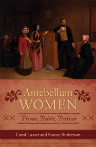 Antebellum Women: Private, Public, Partisan (American Controversies)