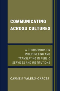 Communicating Across Cultures: A Coursebook on Interpreting and Translating in Public Services and Institutions