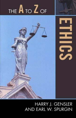 The A to Z of Ethics (The A to Z Guide Series)