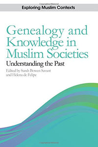 Genealogy and Knowledge in Muslim Societies: Understanding the Past (Exploring Muslim Contexts EUP)
