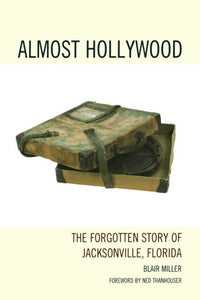 Almost Hollywood: The Forgotten Story of Jacksonville, Florida