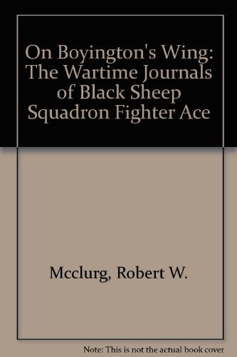 On Boyington's Wing: The Wartime Journals of Black Sheep Squadron Fighter Ace