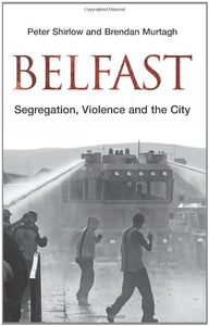 Belfast: Segregation, Violence and the City (Contemporary Irish Studies)