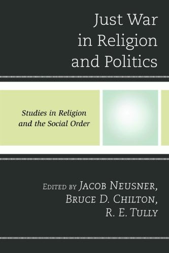 Just War in Religion and Politics (Jacob Neusner Series: Religion/Social Order)