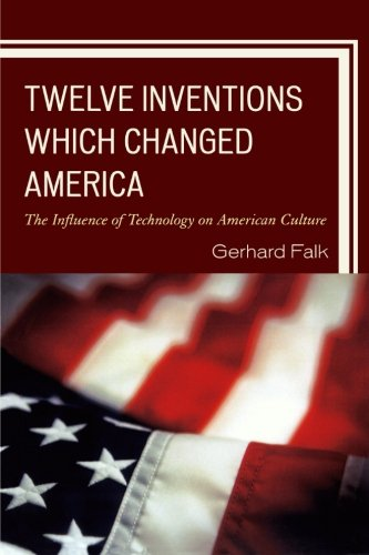 Twelve Inventions Which Changed America: The Influence of Technology on American Culture