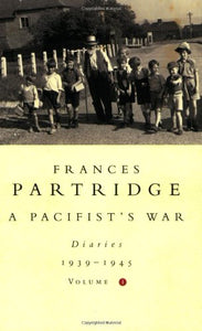 A Pacifist's War: Diaries 1939-1945: Volume 1