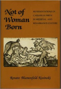 Not of Woman Born: Representations of Caesarean Birth in Medieval and Renaissance Culture