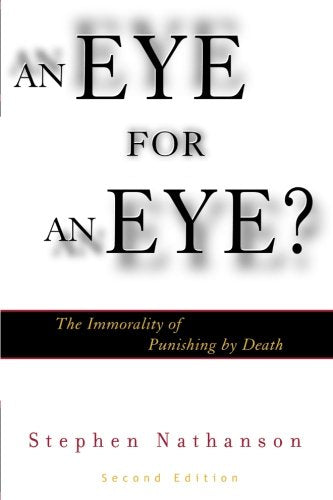 An Eye for an Eye?: The Immorality of Punishing by Death (Modernity and Political Thought)