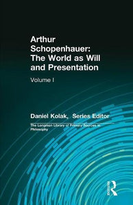 Arthur Schopenhauer: The World As Will And Presentation: Volume I