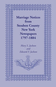 Marriage Notices from Steuben County, New York, Newspapers 1797-1884