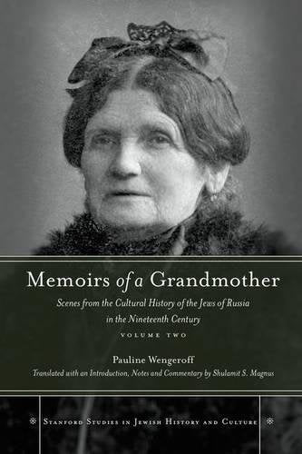 Memoirs of a Grandmother: Scenes from the Cultural History of the Jews of Russia in the Nineteenth Century, Volume Two (Stanford Studies in Jewish History and Culture)