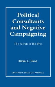 Political Consultants and Negative Campaigning: The Secrets of the Pros