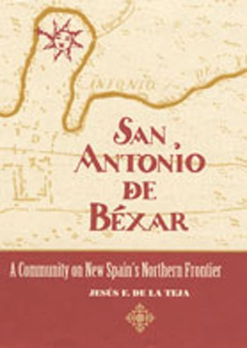 San Antonio de Bxar: A Community on New Spain's Northern Frontier