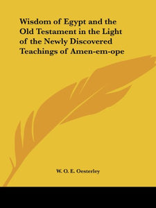 Wisdom of Egypt and the Old Testament in the Light of the Newly Discovered Teachings of Amen-em-ope