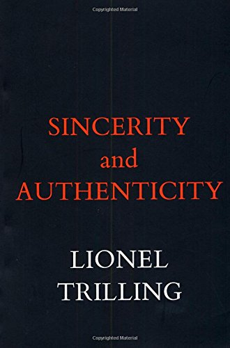 Sincerity And Authenticity (The Charles Eliot Norton Lectures)