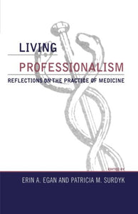 Living Professionalism: Reflections on the Practice of Medicine (Practicing Bioethics)