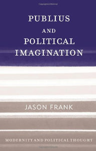 Publius and Political Imagination (Modernity and Political Thought)