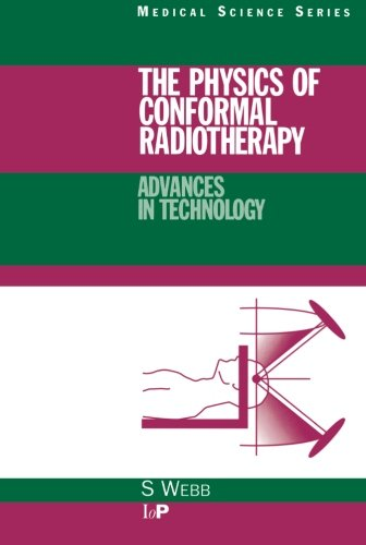 The Physics of Conformal Radiotherapy: Advances in Technology (PBK) (Series in Medical Physics and Biomedical Engineering)
