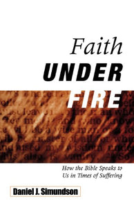 Faith Under Fire: How the Bible Speaks to Us in Times of Suffering