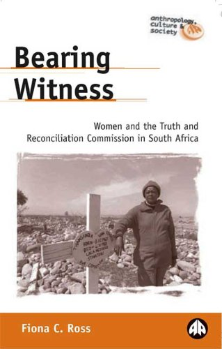 Bearing Witness: Women and the Truth and Reconciliation Commission in South Africa (Anthropology, Culture and Society)