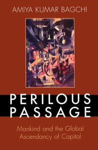 Perilous Passage: Mankind and the Global Ascendancy of Capital (World Social Change)