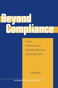 Beyond Compliance: China, International Organizations, and Global Security (Studies in Asian Security)
